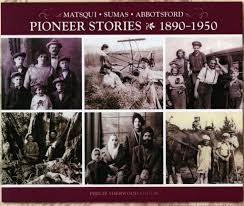 Matsqui - Abbotsford - Sumas: Pioneer Stories, 1890-1950